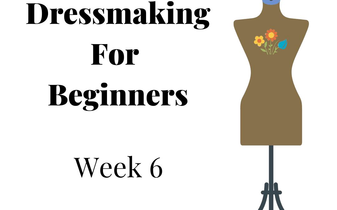 Beginners Garment Making – Week 6